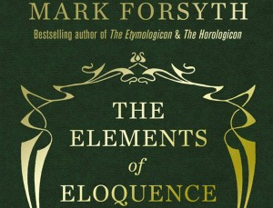 Book Review: The Elements of Eloquence by Mark Forsyth