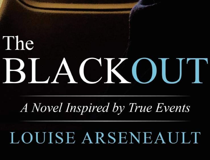 """The Blackout, A Novel Inspired by True Events"" by Louise Arseneault"